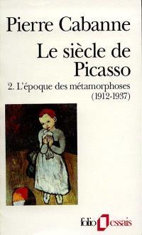 Le Siècle de Picasso. Volume 2, L'époque des métamorphoses : 1912-1937