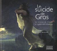 Le suicide de Gros : les peintres de l'Empire et la génération romantique