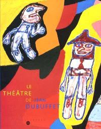 Le théâtre de Jean Dubuffet : Musée Malraux, Le Havre, 19 mai-3 septembre 2001