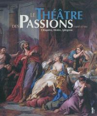 Le théâtre des passions (1697-1759) : Cléopâtre, Médée, Iphigénie