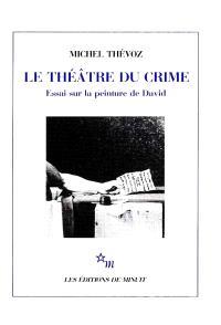 Le Théâtre du crime : essai sur la peinture de David