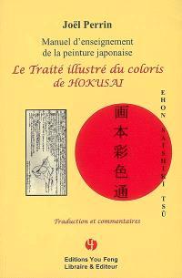 Le traité illustré du coloris de Hokusai = Ehon saishiki tsû : manuel d'enseignement de la peinture japonaise
