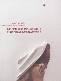 Le trompe-l'oeil, plus vrai que nature ? : exposition, musée de Brou, 21 mai-4 septembre 2005