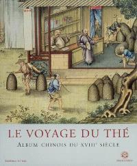 Le voyage du thé : album chinois du XVIIIe siècle