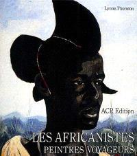 Les africanistes : peintres voyageurs : 1860-1960