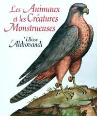 Les animaux et les créatures monstrueuses d'Ulisse Aldrovandi