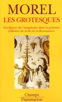 Les grotesques : les figures de l'imaginaire dans la peinture italienne de la fin de la Renaissance