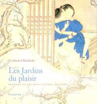 Les jardins du plaisir : érotisme et art dans la Chine ancienne : oeuvres de la collection Bertholet