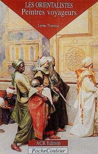 Les Orientalistes : peintres voyageurs