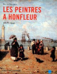 Les peintres à Honfleur : 1818-1940