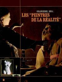 Les peintres de la réalité : Orangerie, 1934 : exposition, Paris, Musée national de l'Orangerie, 22 nov. 2006-5 mars 2007