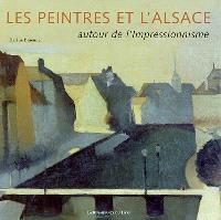 Les peintres et l'Alsace : autour de l'impressionnisme