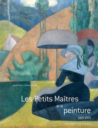 Les petits maîtres de la peinture : 1820-1920