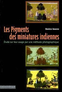 Les pigments des miniatures indiennes : étude sur leur usage par une méthode photographique