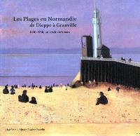 Les plages en Normandie de Dieppe à Granville : 1850-1950, un siècle de loisirs