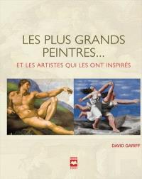 Les plus grands peintres-- et les artistes qui les ont inspirés
