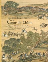 Les très riches heures de la cour de Chine : chefs-d'oeuvre de la peinture impériale des Qing, 1662-1796 : exposition au Musée Guimet, 26 avril-24 juillet 2006