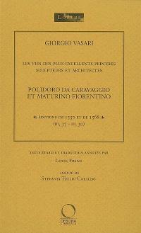 Les vies des plus excellents peintres, sculpteurs et architectes. Volume 1, Polidoro da Caravaggio et Maturino Fiorentino : éditions de 1550 et de 1568 (III, 37-III, 30)