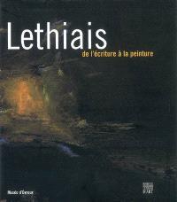 Lethiais : de l'écriture à la peinture : exposition, Musée d'Evreux, 15 octobre 2006-14 janvier 2007, Maison des arts d'Evreux, 15 octobre au 2 décembre 2006