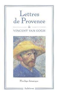 Lettres de Provence : 1888-1890, florilège thématique