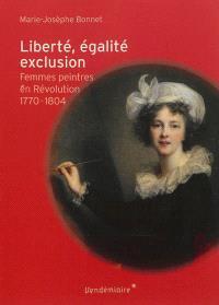 Liberté, égalité, exclusion : femmes peintres en Révolution, 1770-1804