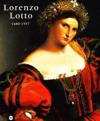 Lorenzo Lotto : 1480-1557 : exposition, Galeries nationales du Grand Palais, Paris, 13 oct. 1998-11 janv. 1999