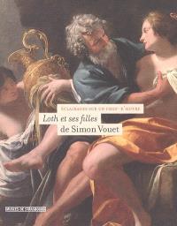 Loth et ses filles, de Simon Vouet : éclairages sur un chef-d'oeuvre : exposition, Strasbourg, Musée des beaux-arts, 20 octobre 2005-22 janvier 2006