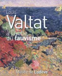 Louis Valtat à l'aube du fauvisme : exposition, Musée de Lodève, 2 juin-16 octobre 2011