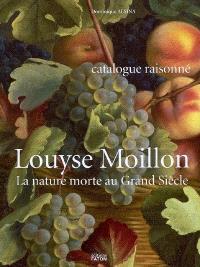 Louyse Moillon (paris, vers 1610-1696) : la nature morte au Grand Siècle : catalogue raisonné