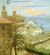 Lumineuse Algérie : sous le regard des peintres de marines (1830-1960) : exposition, Toulon, musée national de la Marine, 12 juin-15 décembre 2003