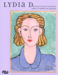 Lydia D. : Lydia Delectorskaya, muse et modèle de Matisse : expositions, Le Cateau-Cambrésis, Musée Matisse, 27 février-30 mai 2010 ; Nice, Musée Matisse, 18 juin-27 septembre 2010