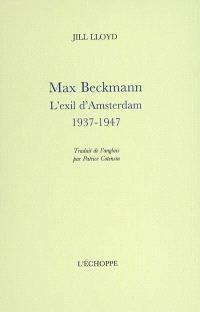 Max Beckmann : l'exil d'Amsterdam, 1937-1947