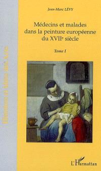 Médecins et malades dans la peinture européenne du XVIIe siècle. Volume 1