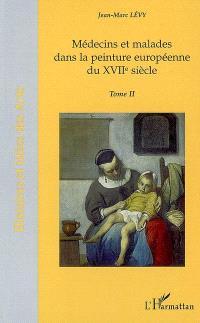 Médecins et malades dans la peinture européenne du XVIIe siècle. Volume 2