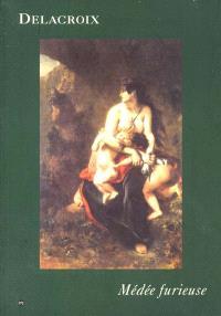 Médée furieuse : Exposition, Paris, Musée Delacroix, 24 avr.-30 juil. 2001