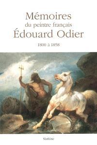 Mémoires familiers d'Édouard Odier : voyages et évènements vécus entre 1800 et 1858 par un peintre français; Suivi de Trois études de son oeuvre picturale