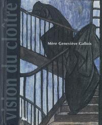 Mère Geneviève Gallois (1888-1962) : vision du cloître au XXe siècle
