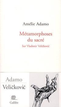 Métamorphoses du sacré : sur Vladimir Velickovic