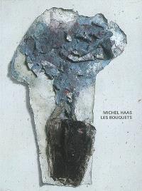 Michel Haas, Les bouquets : exposition, Paris, galerie Di Meo, 8 mars au 28 avril 2007