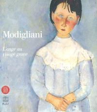 Modigliani : l'ange au visage grave : exposition, Paris, Palais du Luxembourg, 23 octobre 2002-2 mars 2003