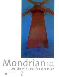 Mondrian de 1892 à 1914 : les chemins de l'abstraction : exposition, Paris, musée d'Orsay, 25 mars-14 juillet 2002 ; Fort Worth, Kimbell Art Museum, 18 août-12 déc. 2002