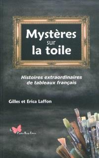 Mystères sur la toile : histoires extraordinaires de tableaux français