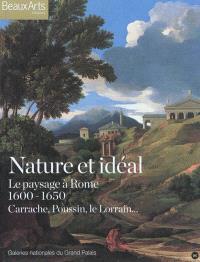 Nature et idéal : le paysage à Rome, 1600-1650 : Carrache, Poussin, le Lorrain...