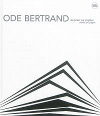 Ode Bertrand : oeuvres sur papier = Ode Bertrand : works on paper
