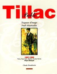 Pablo Tillac : traqueur d'images, 1897-1969 : Paris, New York, Madrid, Euskal Herria, Pays Basque = Pablo Tillac : irudi ehizatzailea, 1897-1969 : Paris, New York, Madrid, Euskal Herria, Pays Basque