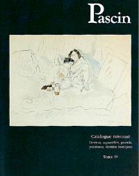 Pascin : catalogue raisonné. Volume 4, Dessins, aquarelles, pastels, peintures, dessins érotiques