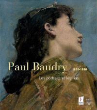 Paul Baudry, 1828-1886 : les portraits et les nus : exposition, Les Lucs-sur-Boulogne, Historial de la Vendée, 2 novembre 2007-2 février 2008