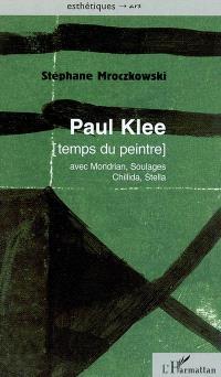 Paul Klee, temps du peintre : avec Mondrian, Soulages, Chillida, Stella