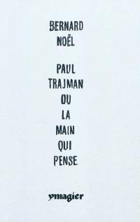 Paul Trajman ou La main qui pense = Paul Trajman or The thinking hand