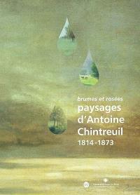 Paysages d'Antoine Chintreuil, 1814-1873 : brumes et rosées : expositions, Bourg-en-Bresse, musée de Brou, 21 juin-22 sept. 2002, Pont-de-Vaux, musée Chintreuil, 19 juin-22 sept. 2002